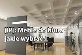 [IP]: Meble do biura – jakie wybrać?