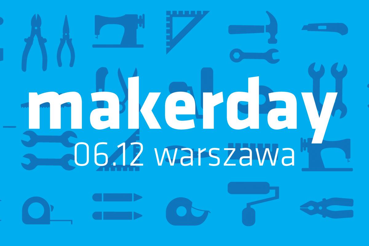 Pierwszy polski Makerday 6 grudnia w Warszawie